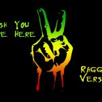 wish-you-were-here-raggae